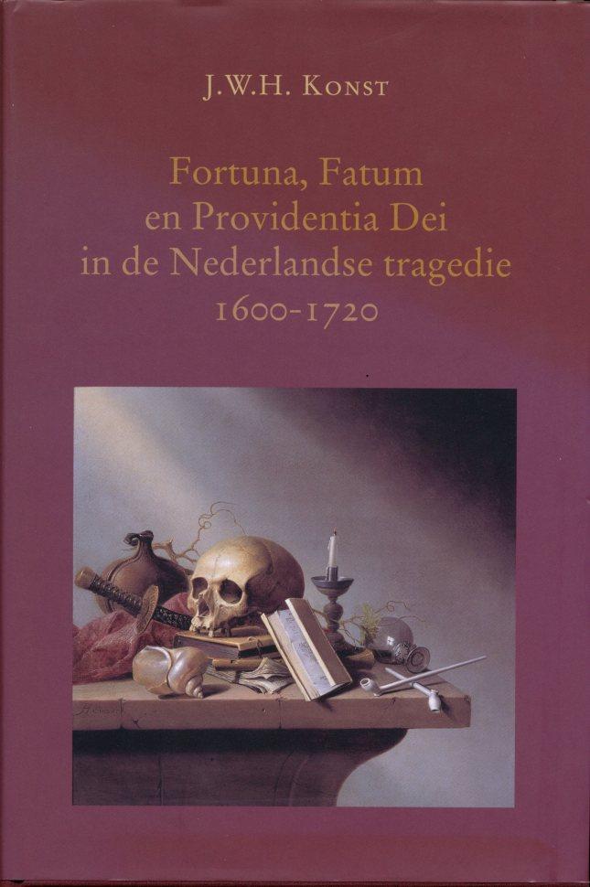 Fortuna, Fatum en Providentia Dei in de Nederlandse tragedie. 1600-1720