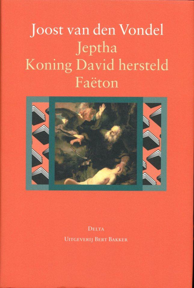 Buchcover Joost van den Vondel:  Jeptha, of offerbelofte; Koning David hersteld; Faëton, of roekeloze stoutheid